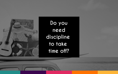 Do you need discipline to take time off?