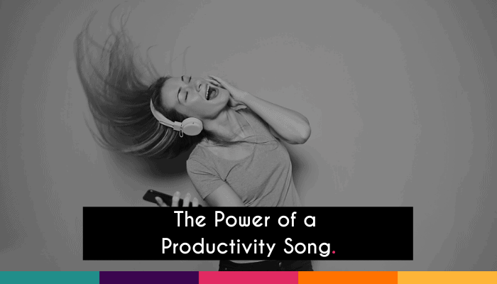 The Power of a Productivity Song